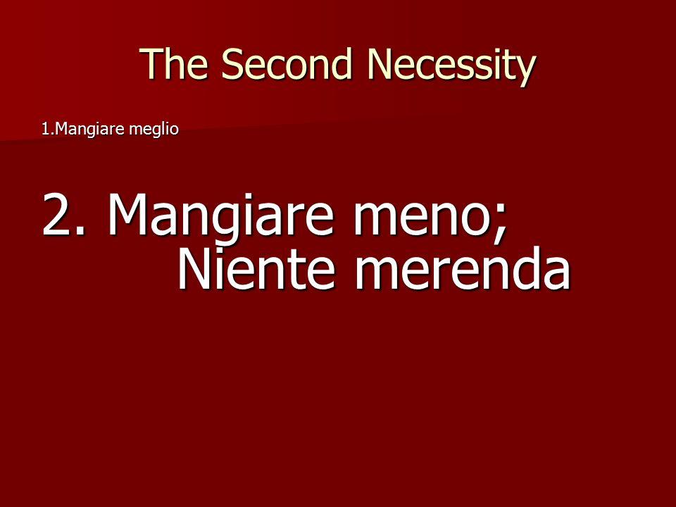 The Second Necessity 1.Mangiare meglio 2. Mangiare meno; Niente merenda