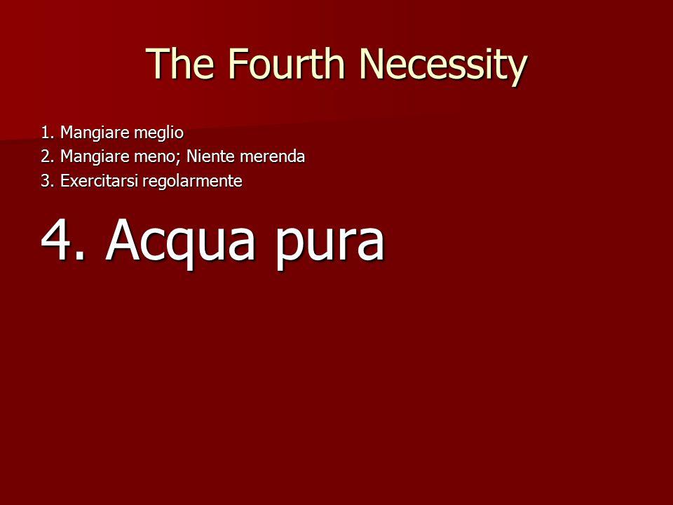 The Fourth Necessity 1. Mangiare meglio 2. Mangiare meno; Niente merenda 3.