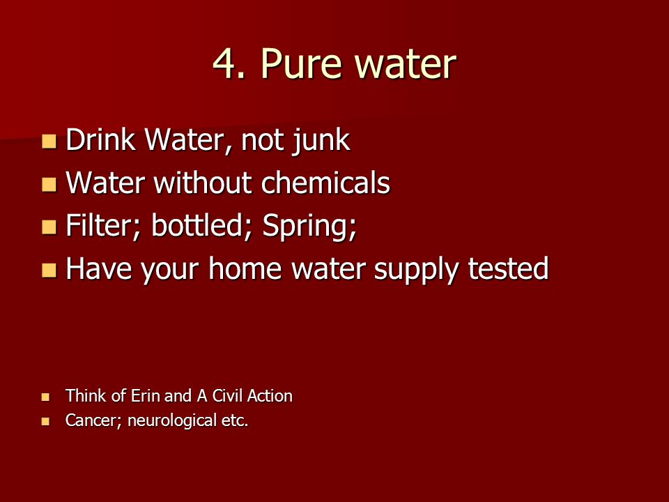 4. Pure water Drink Water, not junk Drink Water, not junk Water without chemicals Water without chemicals Filter; bottled; Spring; Filter; bottled; Sp