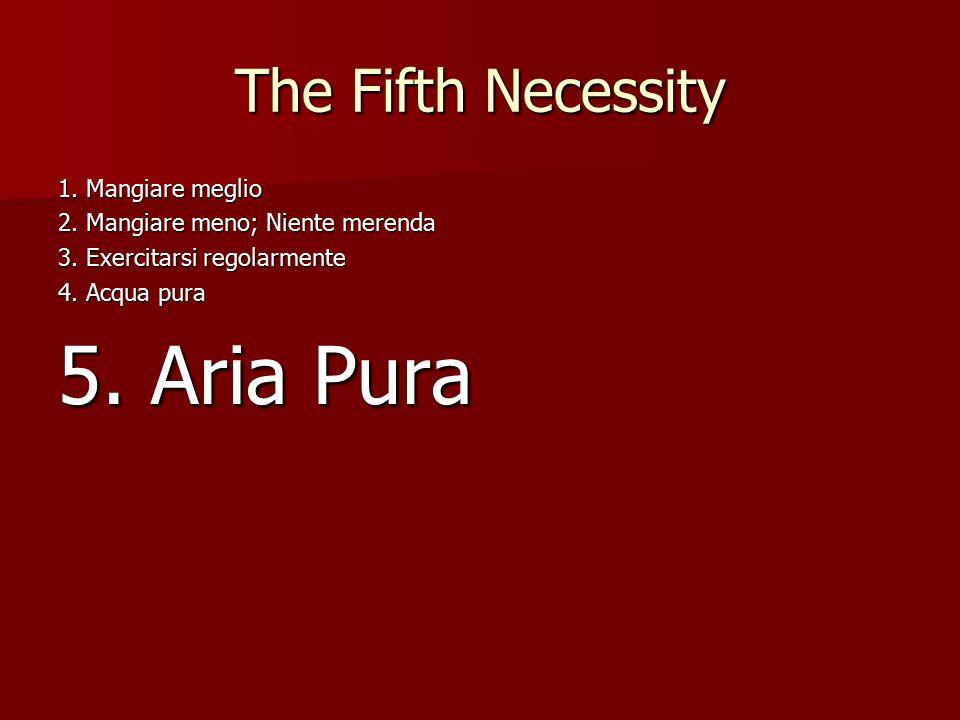 The Fifth Necessity 1. Mangiare meglio 2. Mangiare meno; Niente merenda 3.