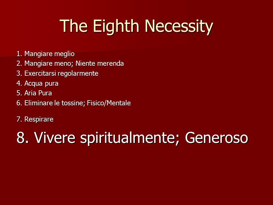 The Eighth Necessity 1. Mangiare meglio 2. Mangiare meno; Niente merenda 3.