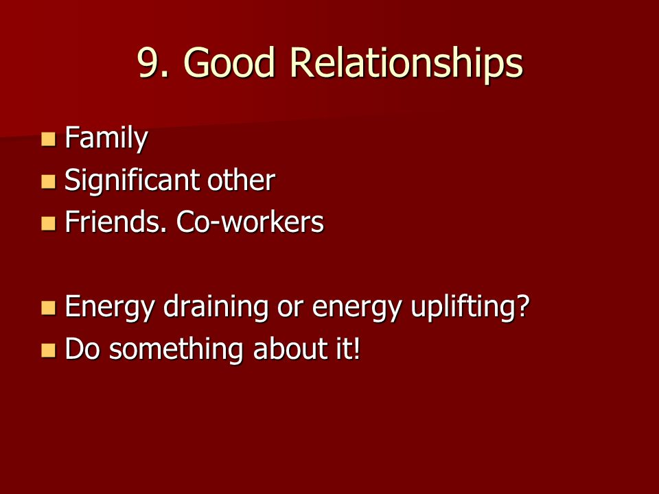 9. Good Relationships Family Family Significant other Significant other Friends.