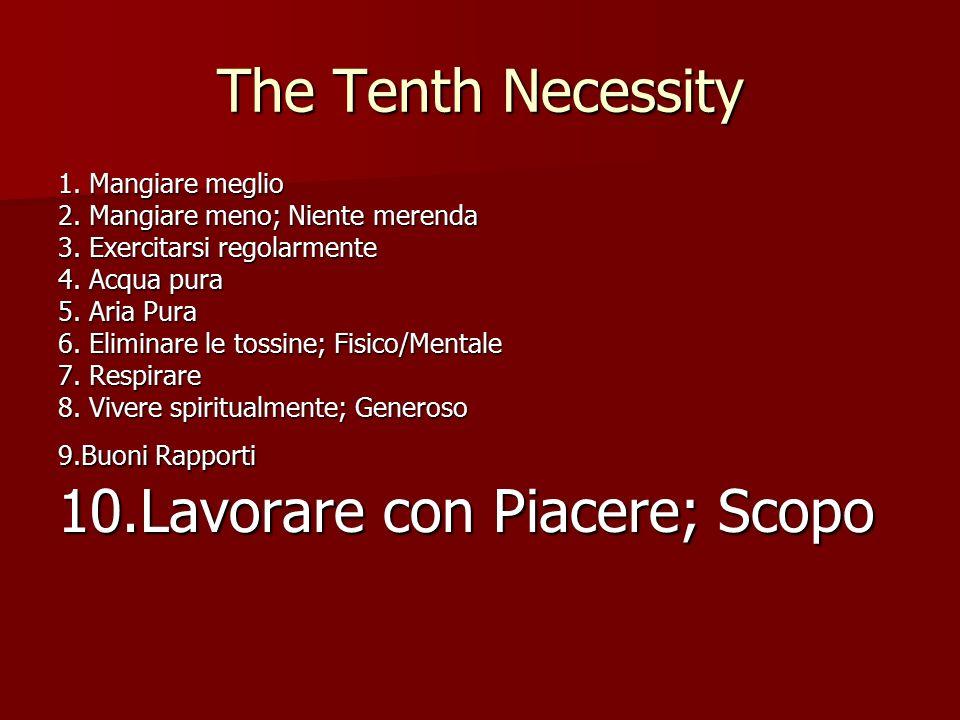The Tenth Necessity 1. Mangiare meglio 2. Mangiare meno; Niente merenda 3.