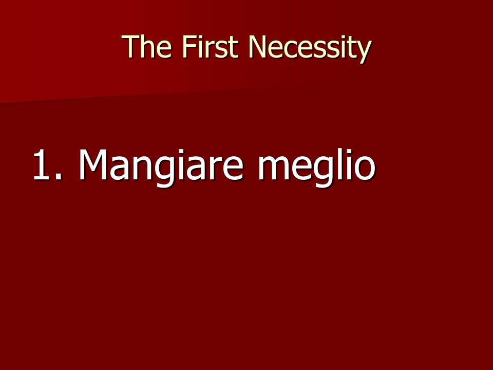 The First Necessity 1. Mangiare meglio