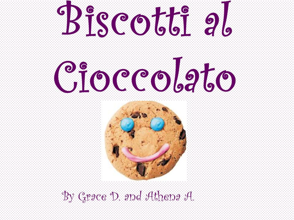 Biscotti al Cioccolato By Grace D. and Athena A.