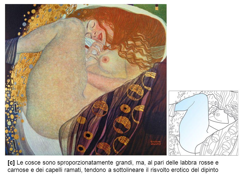 [c] Le cosce sono sproporzionatamente grandi, ma, al pari delle labbra rosse e carnose e dei capelli ramati, tendono a sottolineare il risvolto erotic