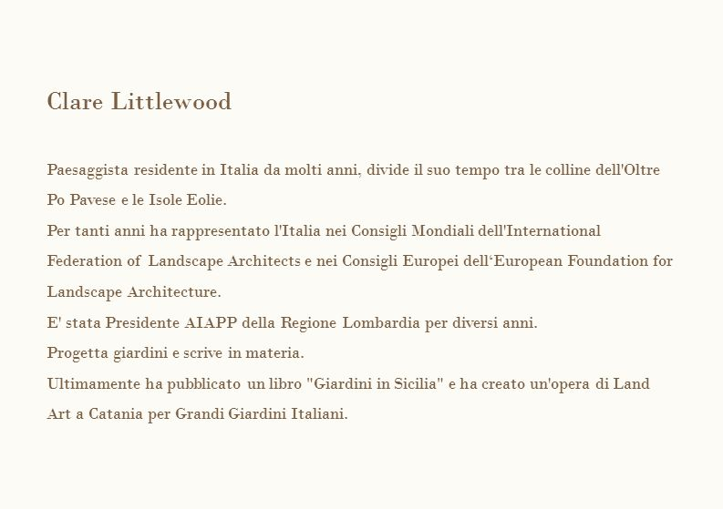 Clare Littlewood Paesaggista residente in Italia da molti anni, divide il suo tempo tra le colline dell Oltre Po Pavese e le Isole Eolie.