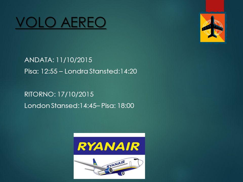 VOLO AEREO ANDATA: 11/10/2015 Pisa: 12:55 – Londra Stansted:14:20 RITORNO: 17/10/2015 London Stansed:14:45– Pisa: 18:00