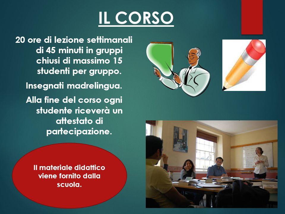 IL CORSO 20 ore di lezione settimanali di 45 minuti in gruppi chiusi di massimo 15 studenti per gruppo. Insegnati madrelingua. Alla fine del corso ogn