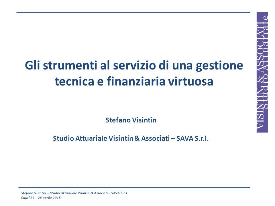 Gli strumenti al servizio di una gestione tecnica e finanziaria virtuosa Stefano Visintin Studio Attuariale Visintin & Associati – SAVA S.r.l. Stefano