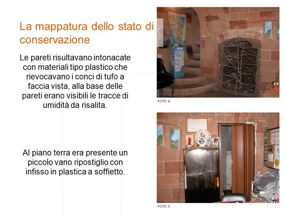 La mappatura dello stato di conservazione Le pareti risultavano intonacate con materiali tipo plastico che rievocavano i conci di tufo a faccia vista, alla base delle pareti erano visibili le tracce di umidità da risalita.