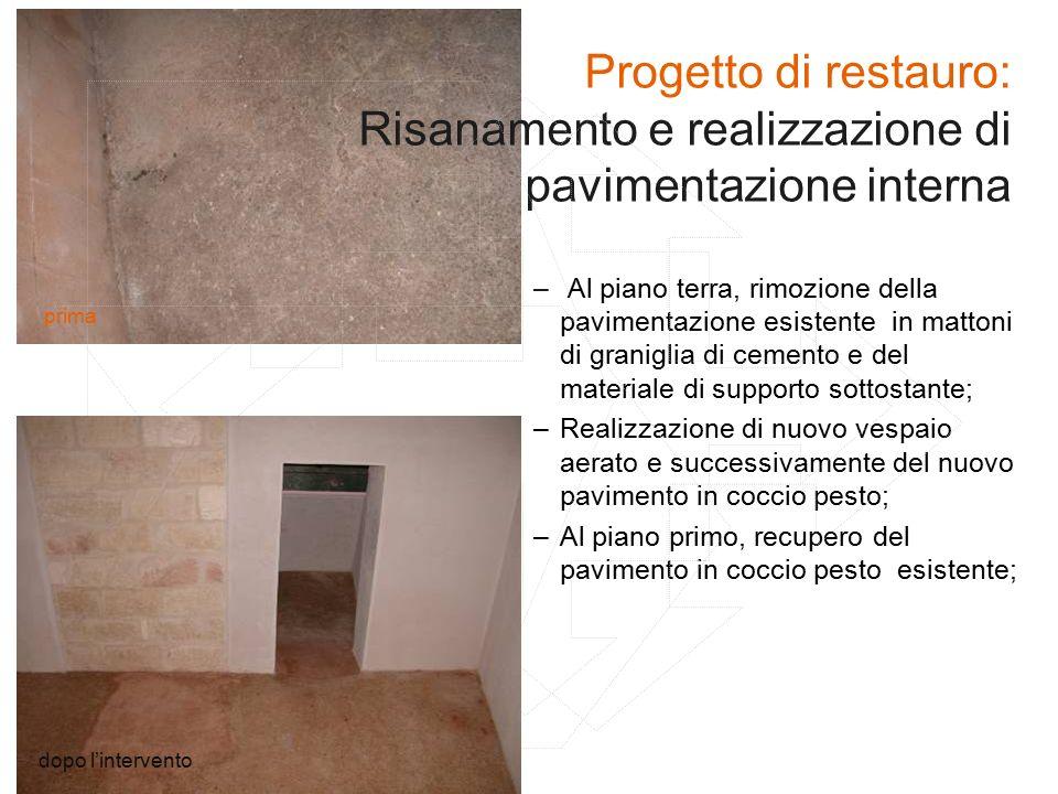 – Al piano terra, rimozione della pavimentazione esistente in mattoni di graniglia di cemento e del materiale di supporto sottostante; –Realizzazione