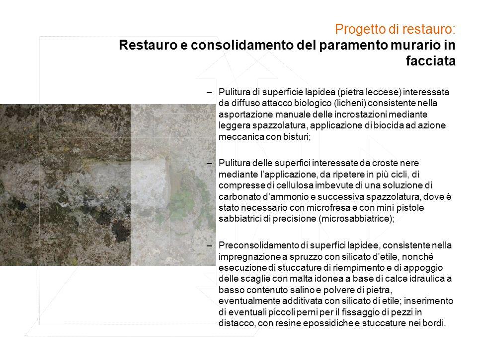Progetto di restauro: Restauro e consolidamento del paramento murario in facciata –Pulitura di superficie lapidea (pietra leccese) interessata da diff