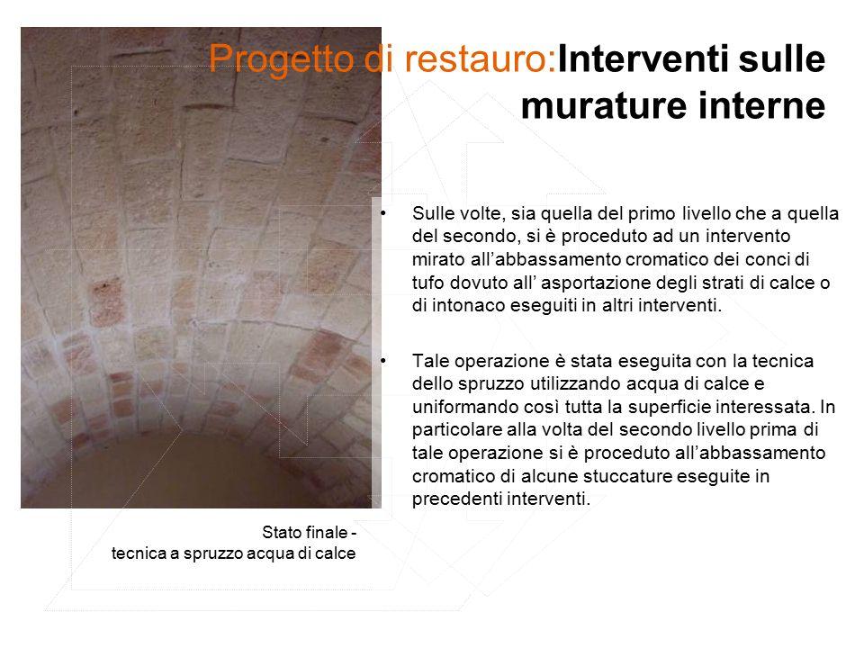 Progetto di restauro:Interventi sulle murature interne Sulle volte, sia quella del primo livello che a quella del secondo, si è proceduto ad un interv