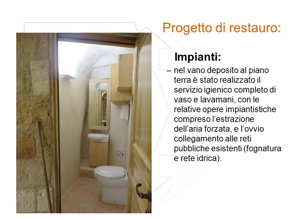 Progetto di restauro: – Impianti: –nel vano deposito al piano terra è stato realizzato il servizio igienico completo di vaso e lavamani, con le relati