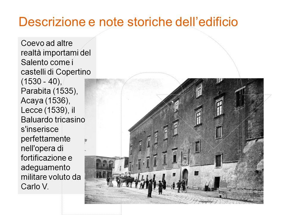 Descrizione e note storiche dell'edificio Coevo ad altre realtà importami del Salento come i castelli di Copertino (1530 - 40), Parabita (1535), Acaya