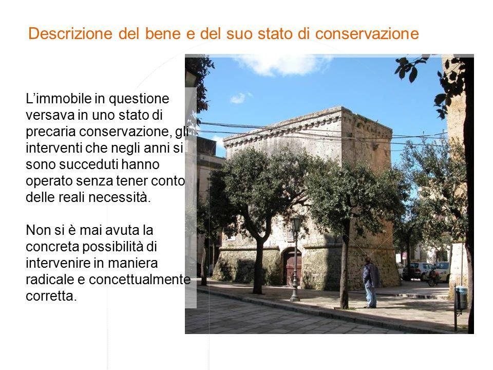 Descrizione del bene e del suo stato di conservazione L'immobile in questione versava in uno stato di precaria conservazione, gli interventi che negli