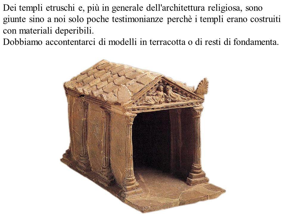 Dei templi etruschi e, più in generale dell'architettura religiosa, sono giunte sino a noi solo poche testimonianze perchè i templi erano costruiti co
