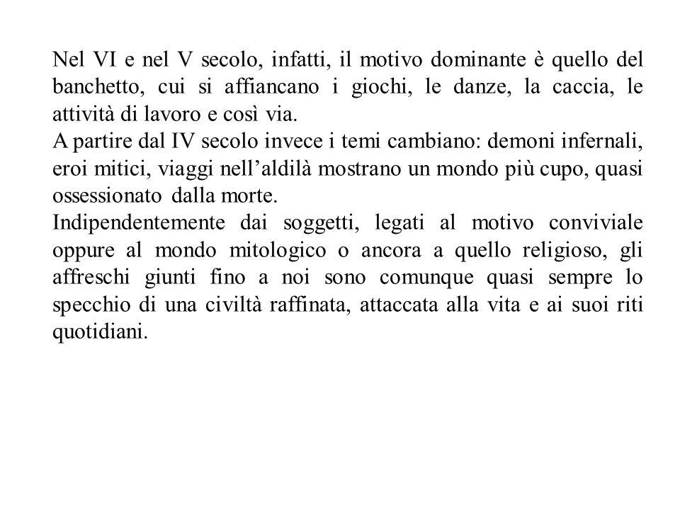Nel VI e nel V secolo, infatti, il motivo dominante è quello del banchetto, cui si affiancano i giochi, le danze, la caccia, le attività di lavoro e c