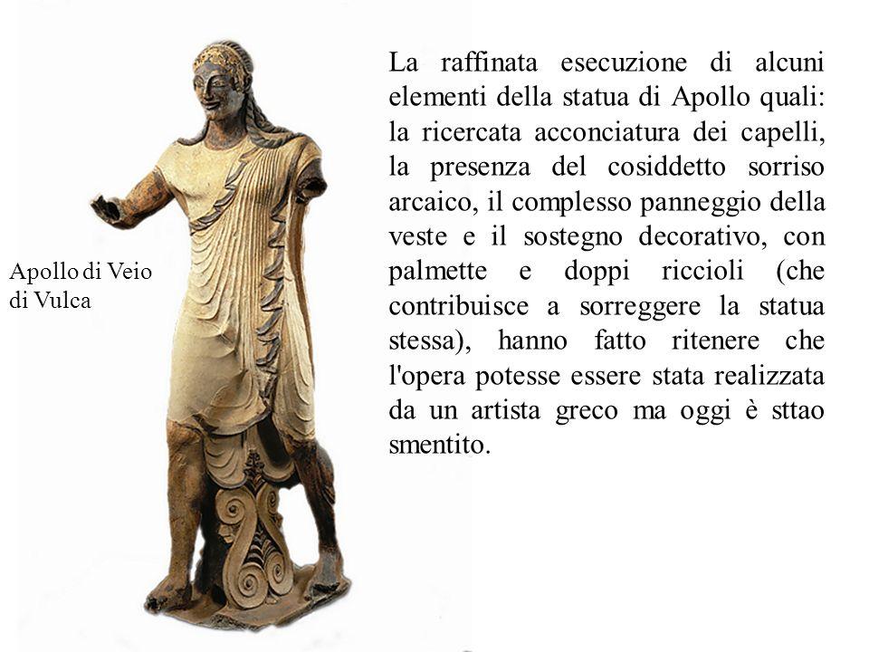 Apollo di Veio di Vulca La raffinata esecuzione di alcuni elementi della statua di Apollo quali: la ricercata acconciatura dei capelli, la presenza de