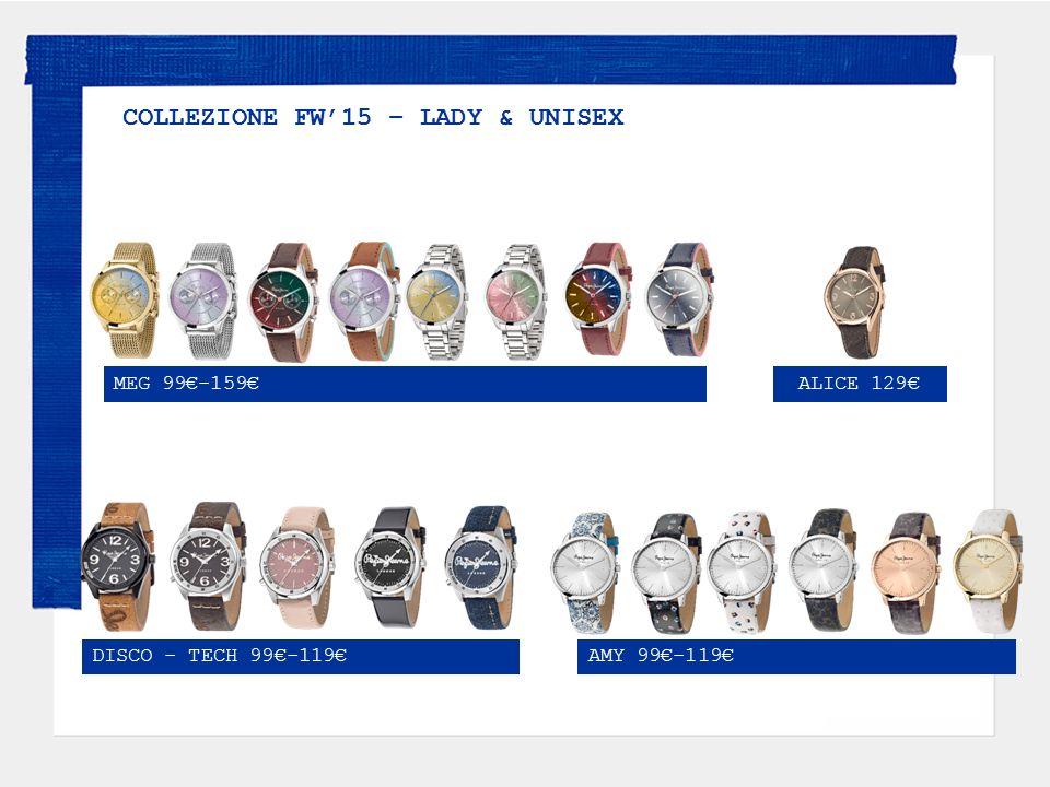 COLLEZIONE FW'15 – LADY & UNISEX MEG 99€-159€ALICE 129€ DISCO - TECH 99€-119€AMY 99€-119€