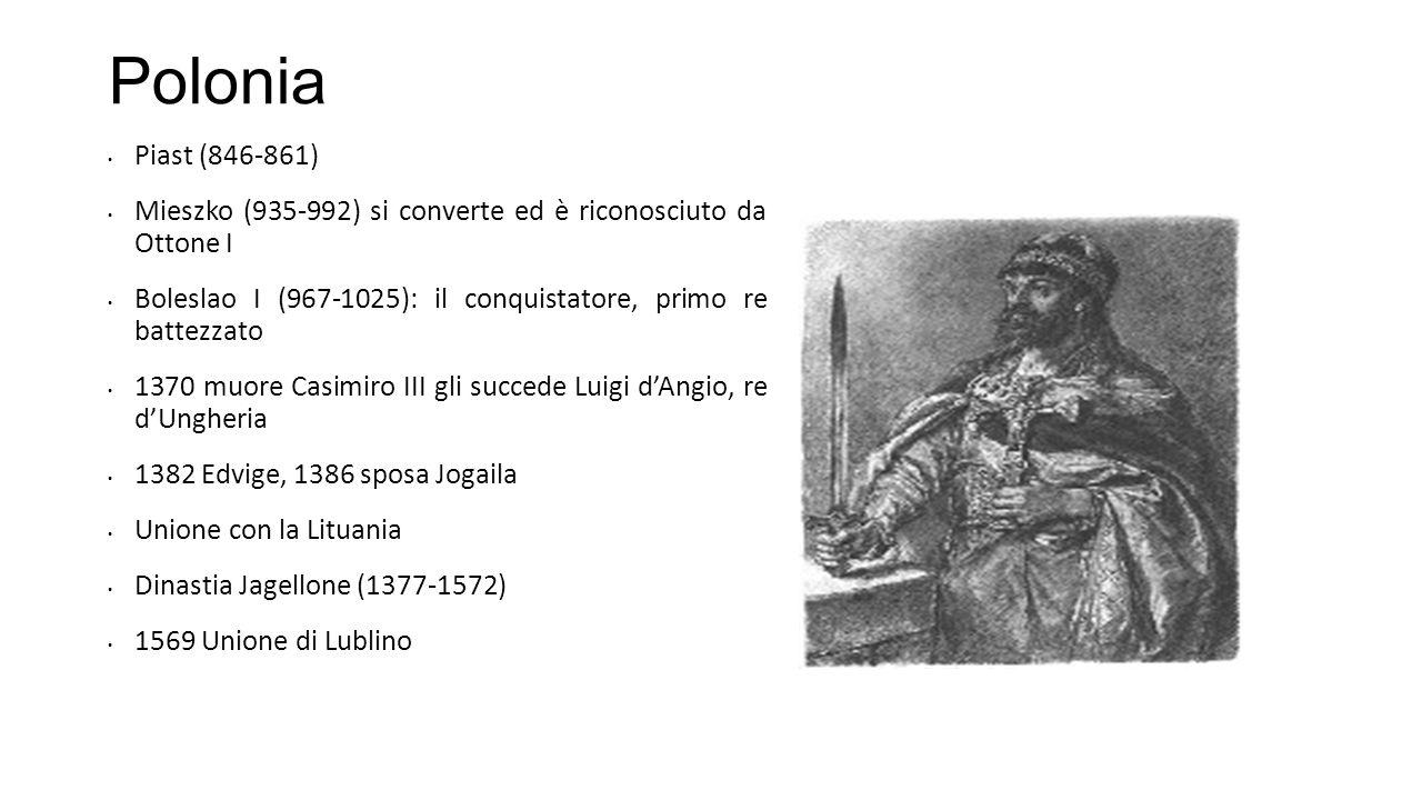 Polonia Piast (846-861) Mieszko (935-992) si converte ed è riconosciuto da Ottone I Boleslao I (967-1025): il conquistatore, primo re battezzato 1370