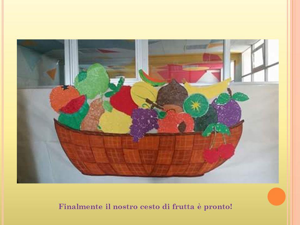 Finalmente il nostro cesto di frutta è pronto!