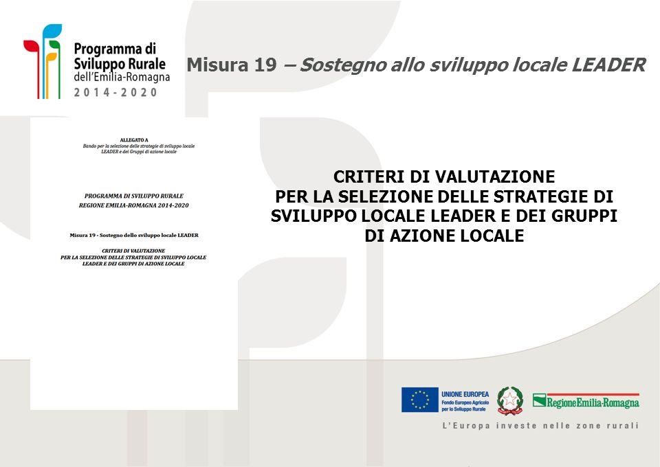 Misura 19 – Sostegno allo sviluppo locale LEADER CRITERI DI VALUTAZIONE PER LA SELEZIONE DELLE STRATEGIE DI SVILUPPO LOCALE LEADER E DEI GRUPPI DI AZI