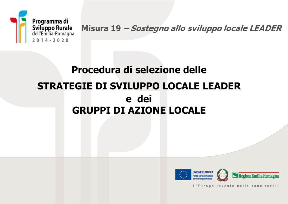 Misura 19 – Sostegno allo sviluppo locale LEADER Procedura di selezione delle STRATEGIE DI SVILUPPO LOCALE LEADER e dei GRUPPI DI AZIONE LOCALE