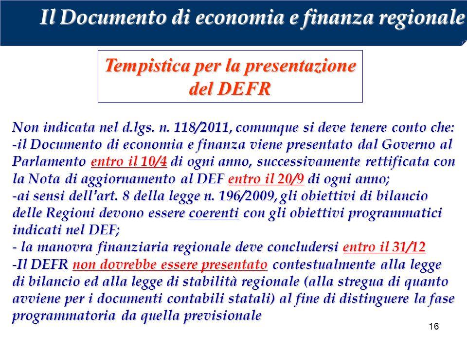 16 Tempistica per la presentazione del DEFR Non indicata nel d.lgs. n. 118/2011, comunque si deve tenere conto che: - il Documento di economia e finan
