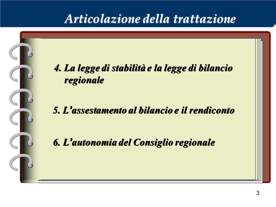 3 Articolazione della trattazione 4. La legge di stabilità e la legge di bilancio regionale 6. L'autonomia del Consiglio regionale 5. L'assestamento a