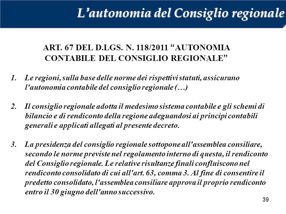 """39 ART. 67 DEL D.LGS. N. 118/2011 """"AUTONOMIA CONTABILE DEL CONSIGLIO REGIONALE"""" 1. Le regioni, sulla base delle norme dei rispettivi statuti, assicura"""