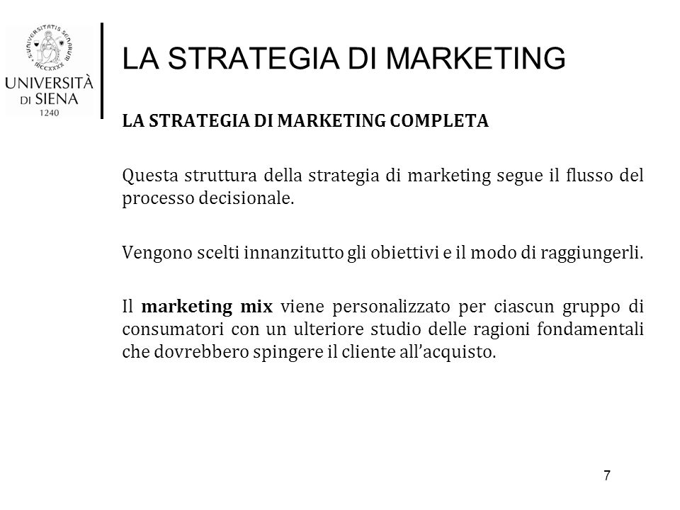 LA STRATEGIA DI MARKETING LA STRATEGIA DI MARKETING COMPLETA Questa struttura della strategia di marketing segue il flusso del processo decisionale. V
