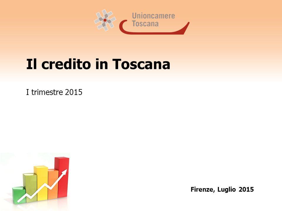 Il credito in Toscana I trimestre 2015 Firenze, Luglio 2015