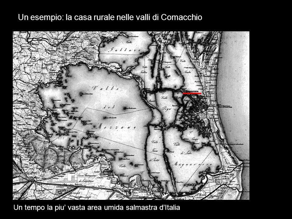 Un esempio: la casa rurale nelle valli di Comacchio Un tempo la piu' vasta area umida salmastra d'Italia