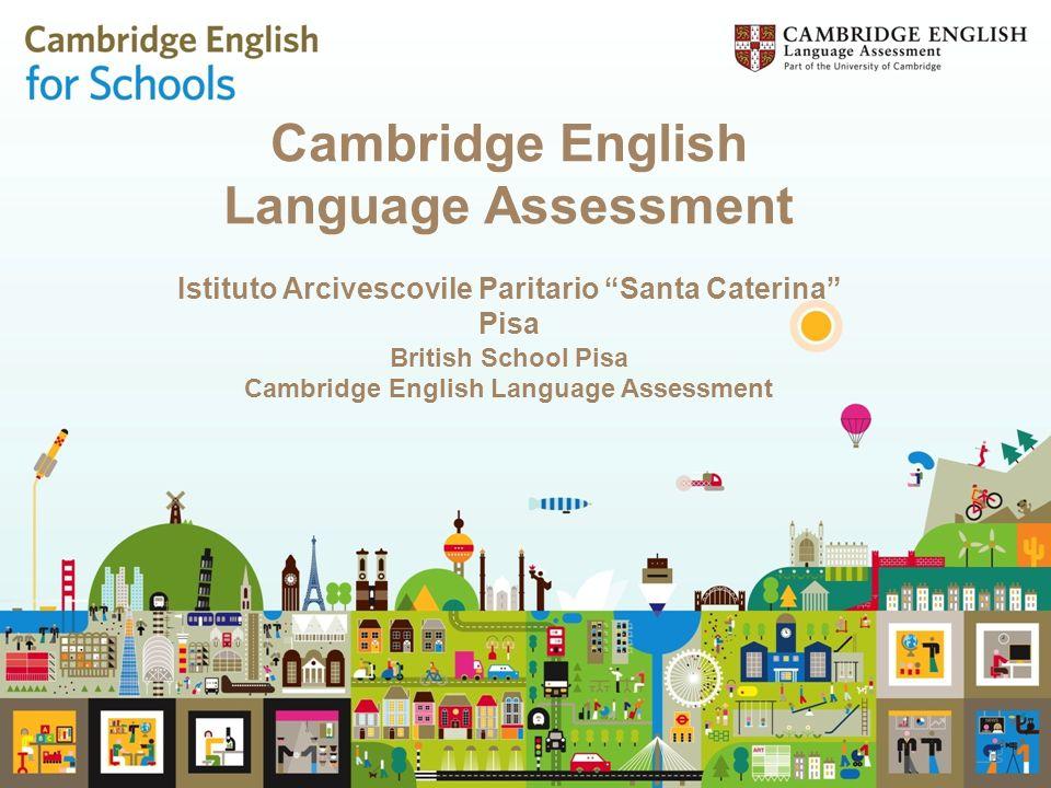 """Cambridge English Language Assessment Istituto Arcivescovile Paritario """"Santa Caterina"""" Pisa British School Pisa Cambridge English Language Assessment"""
