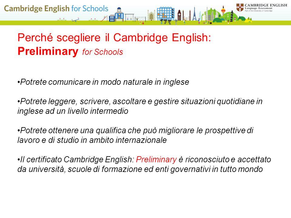 Perché scegliere il Cambridge English: Preliminary for Schools Potrete comunicare in modo naturale in inglese Potrete leggere, scrivere, ascoltare e g