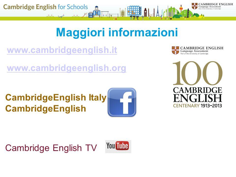 Maggiori informazioni www.cambridgeenglish.it www.cambridgeenglish.org Cambridge English TV CambridgeEnglish Italy CambridgeEnglish