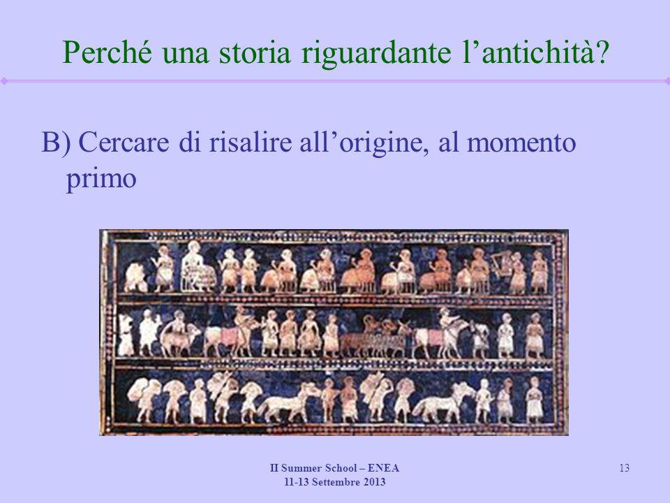 II Summer School – ENEA 11-13 Settembre 2013 13 Perché una storia riguardante l'antichità.