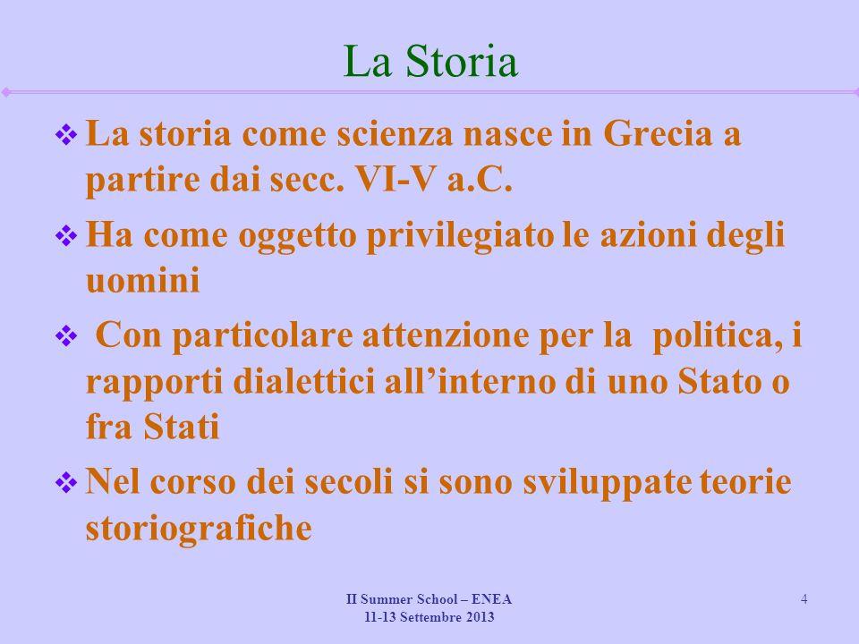 II Summer School – ENEA 11-13 Settembre 2013 4 La Storia  La storia come scienza nasce in Grecia a partire dai secc.