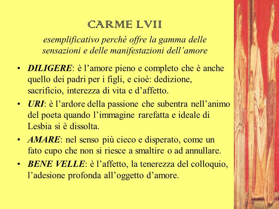 CARME LVII esemplificativo perché offre la gamma delle sensazioni e delle manifestazioni dell'amore DILIGERE: è l'amore pieno e completo che è anche q