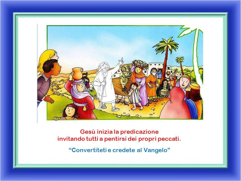 Gesù inizia la predicazione invitando tutti a pentirsi dei propri peccati.