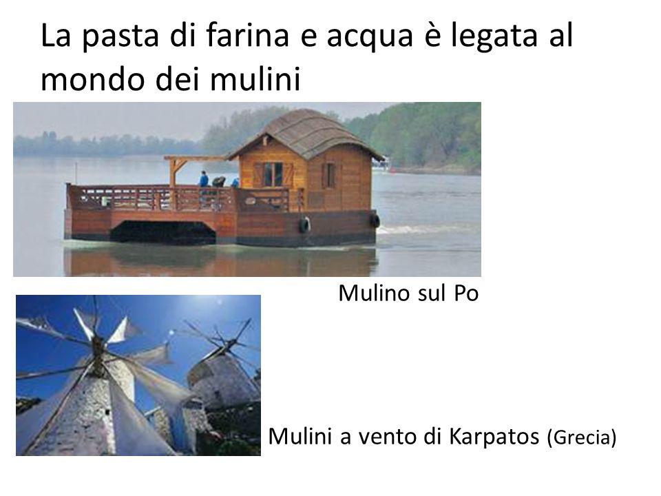 La pasta di farina e acqua è legata al mondo dei mulini Mulino sul Po Mulini a vento di Karpatos (Grecia)