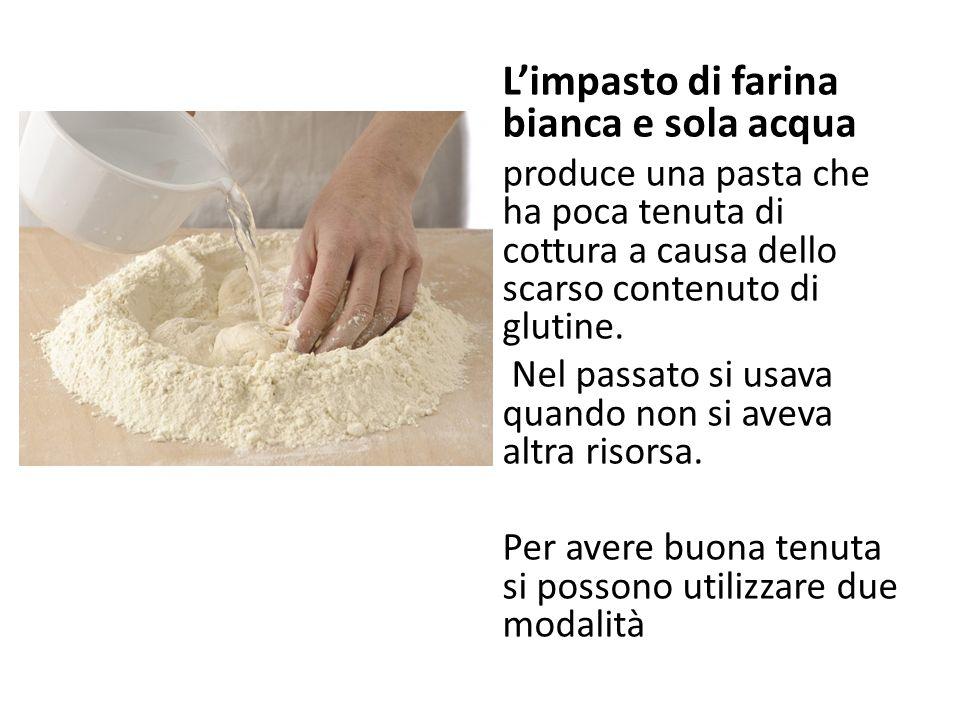 L'impasto di farina bianca e sola acqua produce una pasta che ha poca tenuta di cottura a causa dello scarso contenuto di glutine. Nel passato si usav
