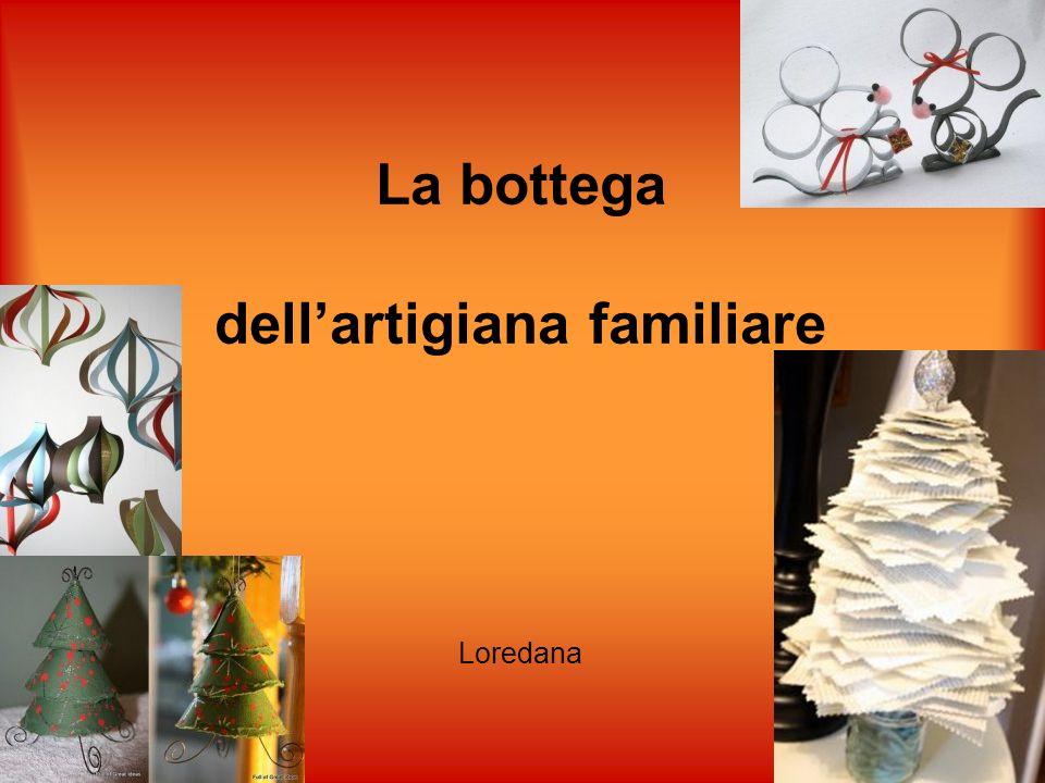 La bottega dell'artigiana familiare Loredana