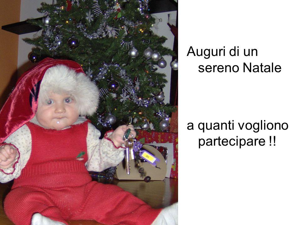 Auguri di un sereno Natale a quanti vogliono partecipare !!