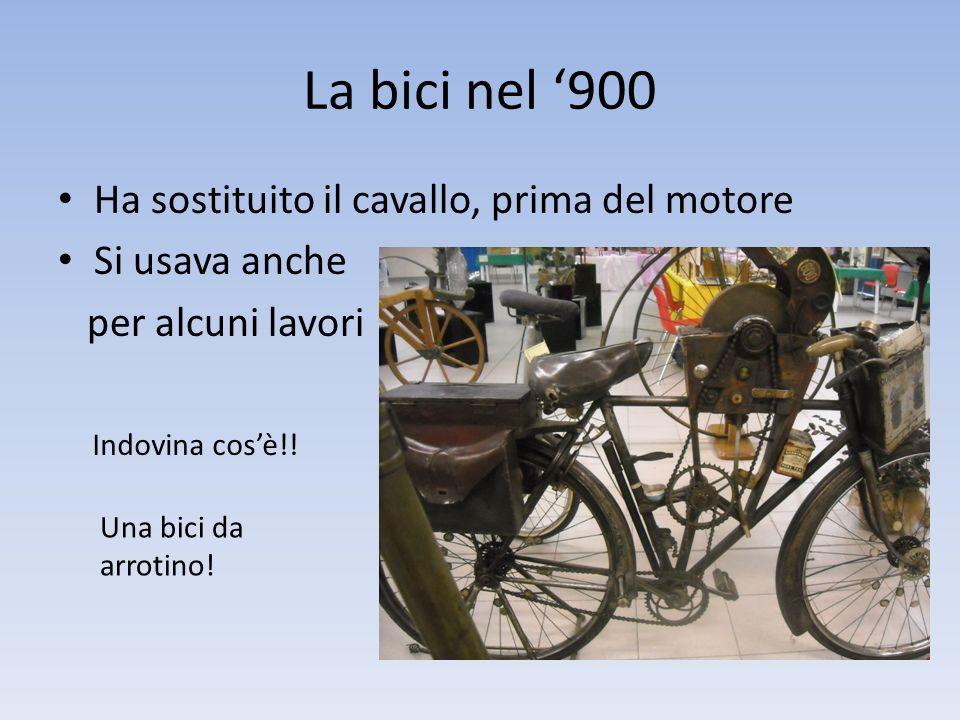 La bici nel '900 Ha sostituito il cavallo, prima del motore Si usava anche per alcuni lavori Indovina cos'è!! Una bici da arrotino!