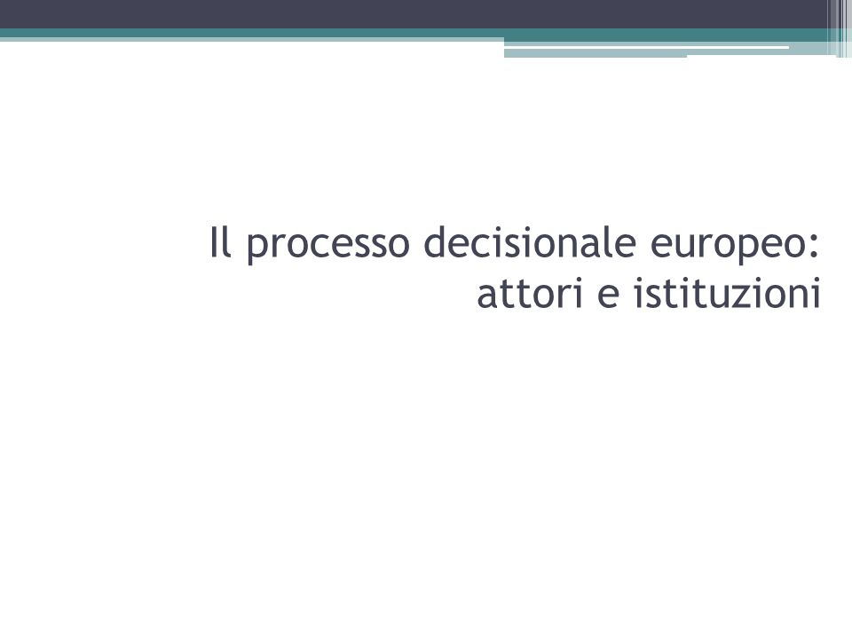Il processo decisionale europeo: attori e istituzioni