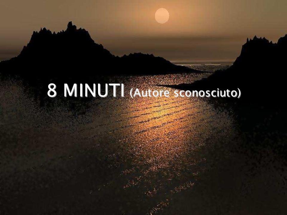 8 MINUTI (Autore sconosciuto)