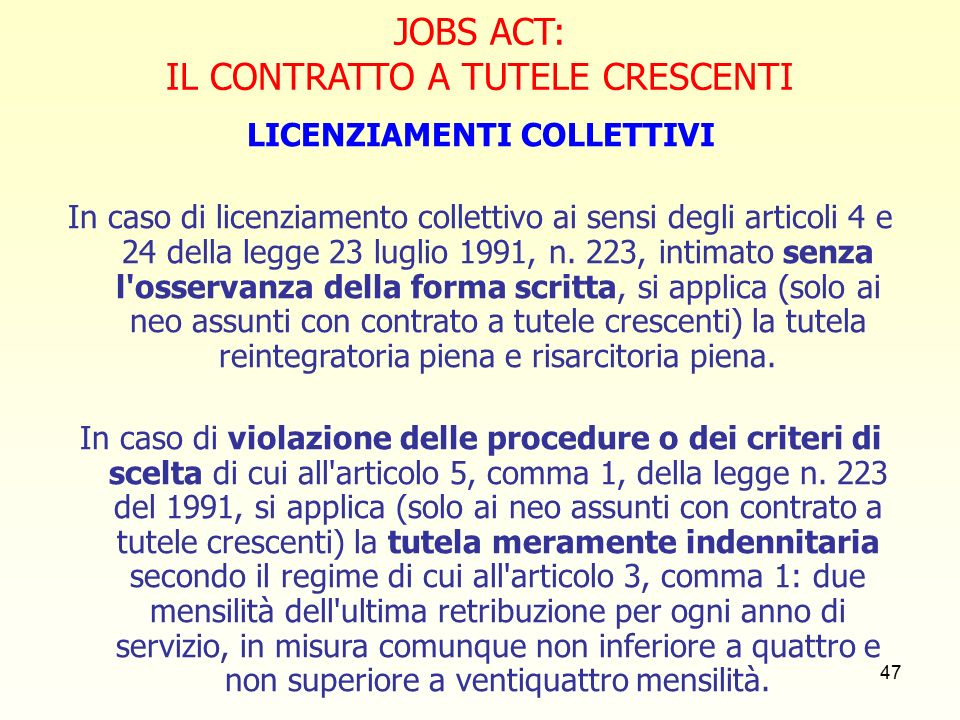 47 JOBS ACT: IL CONTRATTO A TUTELE CRESCENTI LICENZIAMENTI COLLETTIVI In caso di licenziamento collettivo ai sensi degli articoli 4 e 24 della legge 23 luglio 1991, n.